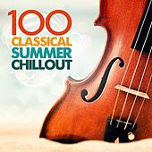 100 Classical Summer Chillout by Various Artists