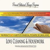Love Cleaning & Housework - Subliminal Messages by Personal Subliminal Messages Programs