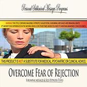 Overcome Fear of Rejection - Subliminal Messages by Personal Subliminal Messages Programs