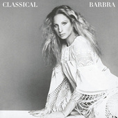 Classical Barbra (Re-Mastered) by Barbra Streisand