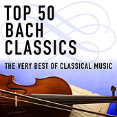 Top 50 Bach Classics - The Very Best Of Classical Music by Various Artists