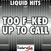 Too F--ked Up to Call - A Tribute to 2am Club by Liquid Hits
