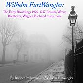 Wilhelm Furtwangler: The Early Recordings 1929 - 1937 Rossini, Weber, Beethoven, Wagner, Bach and many more by Berliner Philharmoniker