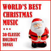 World's Best Christmas Music: 30 Classic Holiday Songs by Various Artists