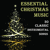 Essential Christmas Music: 30 Classic Instrumental Songs by Various Artists