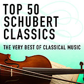 Top 50 Schubert Classics - The Very Best Of Classical Music by Various Artists