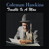 Trouble Is a Man by Coleman Hawkins