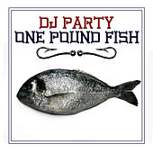 One Pound Fish by DJ Party