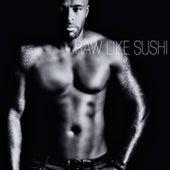 Raw Like Sushi by Kaysha