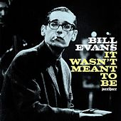 It Wasn't Meant to Be by Bill Evans
