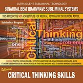 Critical Thinking Skills by Binaural Beat Brainwave Subliminal Systems