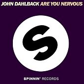 Are You Nervous by John Dahlbäck