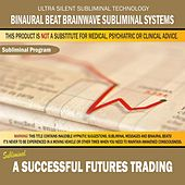 A Successful Futures Trading by Binaural Beat Brainwave Subliminal Systems