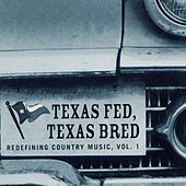 Texas Fed, Texas Bred: Redefining Country Music, Vol. 1 by Various Artists