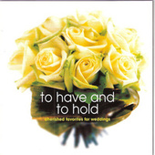To Have and to Hold: Cherished Favorites for Weddings by Various Artists