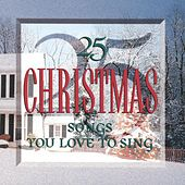 25 Christmas Songs You Love To Sing by Songs You Love To Sing Series