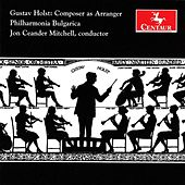 Holst: Composer as Arranger by Philharmonia Bulgarica