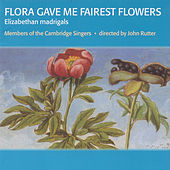 Flora Gave Me Fairest Flowers by The Cambridge Singers