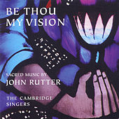 Be Thou My Vision by John Rutter