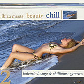 Ibiza Meets Beauty Chill 2 (Balearic Lounge Chill House Grooves) by Various Artists