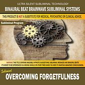 Overcoming Forgetfulness by Binaural Beat Brainwave Subliminal Systems