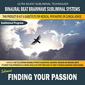Finding Your Passion by Binaural Beat Brainwave Subliminal Systems