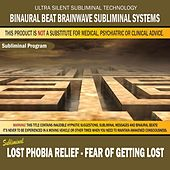 Lost Phobia Relief: Fear of Getting Lost by Binaural Beat Brainwave Subliminal Systems