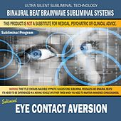 Eye Contact Aversion by Binaural Beat Brainwave Subliminal Systems