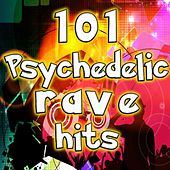 101 Psychedelic Rave Hits - Best of Top Electronic Dance Music, Techno, House, Dubstep, Psy Trance, Fullon, Progressive, Anthems by Various Artists