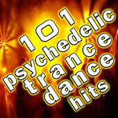 101 Psychedelic Trance Dance Hits - Best of Top Electronic Dance Music, Progressive, Acid Techno, Psy, Goa, Fullon, Rave Anthems by Various Artists