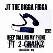 Keep Calling my phone feat. 2 Chainz by JT the Bigga Figga