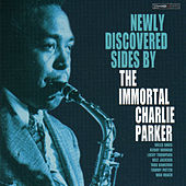 Newly Discovered Sides By The Immortal Charlie Parker by Charlie Parker