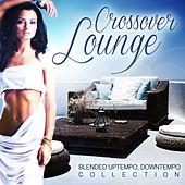Crossover Lounge, Vol.1 (Blended Uptempo, Downtempo Collection) by Various Artists
