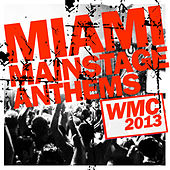 Miami Mainstage Anthems WMC 2013 by Various Artists
