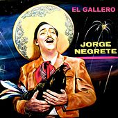 El Gallero by Jorge Negrete