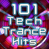 101 Tech Trance Hits - Best of Top Electronic Dance Music, Progressive House, Acid Techno, Psychedelic Goa Trance, Rave Anthems by Various Artists