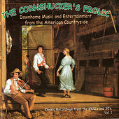 The Cornshucker's Frolic Vol. 1: Downhome Music And Entertainment From The American Countryside by Various Artists