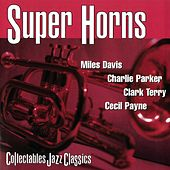 Super Horns: Miles Davis, Charlie Parker, Clark Terry, Cecil Payne by Various Artists