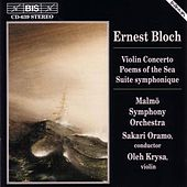 Violin Concerto/Suite Symphonique/Poems Of The Sea by Ernest Bloch