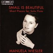 Wiesler, Manuela: Small Is Beautiful - Short Pieces For Solo Flute by Various Artists