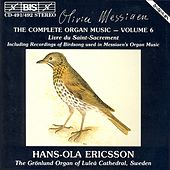MESSIAEN: Complete Organ Music, Vol. 6 by Olivier Messiaen