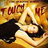 Touch Me - A Chill Out Selection by Various Artists