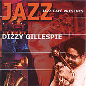 Jazz Cafe Presents Dizzy Gillespie by Dizzy Gillespie