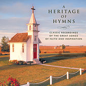 A Heritage of Hymns - Classic Recordings of the Great Songs of Faith and Inspiration by Various Artists