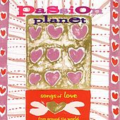 Passion Planet - Songs Of Love From Around The World von Various Artists