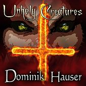Unholy Creatures by Dominik Hauser