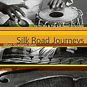 Silk Road Journeys: When Strangers Meet by Yo-Yo Ma