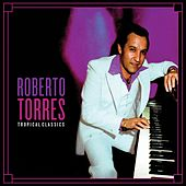 Tropical Classics: Roberto Torres by Various Artists