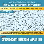 Developing Geometry Understandings and Spatial Skills by Binaural Beat Brainwave Subliminal Systems