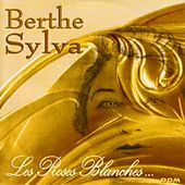 Les roses blanches (18 chansons françaises) by Berthe Sylva